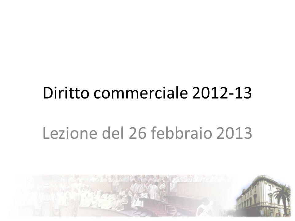 Diritto commerciale 2012-13 Lezione del 26 febbraio 2013