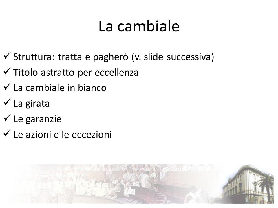 La cambiale Struttura: tratta e pagherò (v. slide successiva)