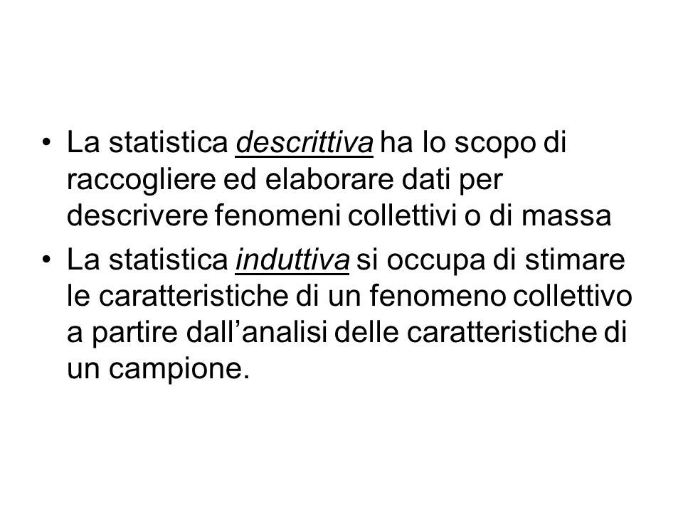 La statistica descrittiva ha lo scopo di raccogliere ed elaborare dati per descrivere fenomeni collettivi o di massa