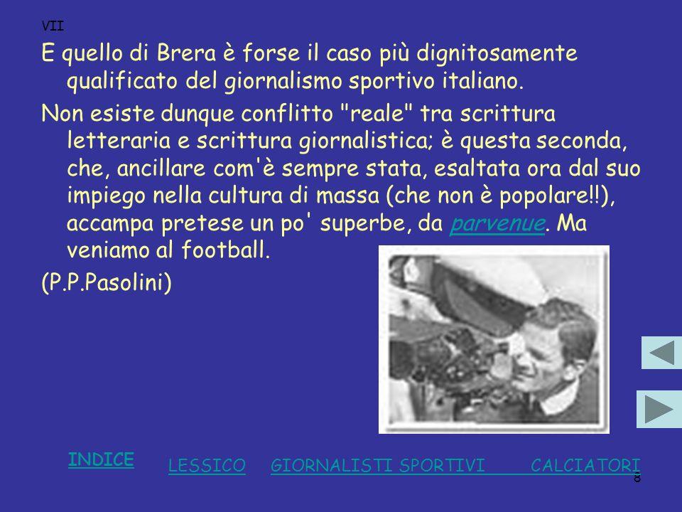 VII E quello di Brera è forse il caso più dignitosamente qualificato del giornalismo sportivo italiano.