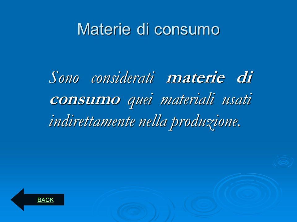 Materie di consumo Sono considerati materie di consumo quei materiali usati indirettamente nella produzione.