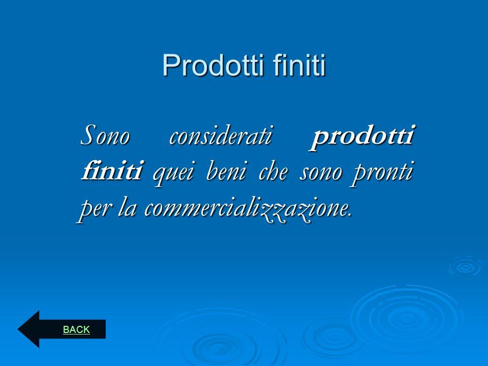 Prodotti finiti Sono considerati prodotti finiti quei beni che sono pronti per la commercializzazione.