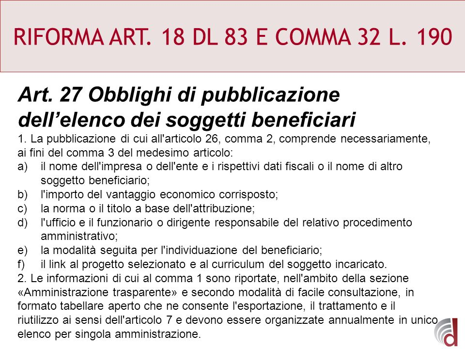 RIFORMA ART. 18 DL 83 E COMMA 32 L. 190 Art. 27 Obblighi di pubblicazione dell'elenco dei soggetti beneficiari.