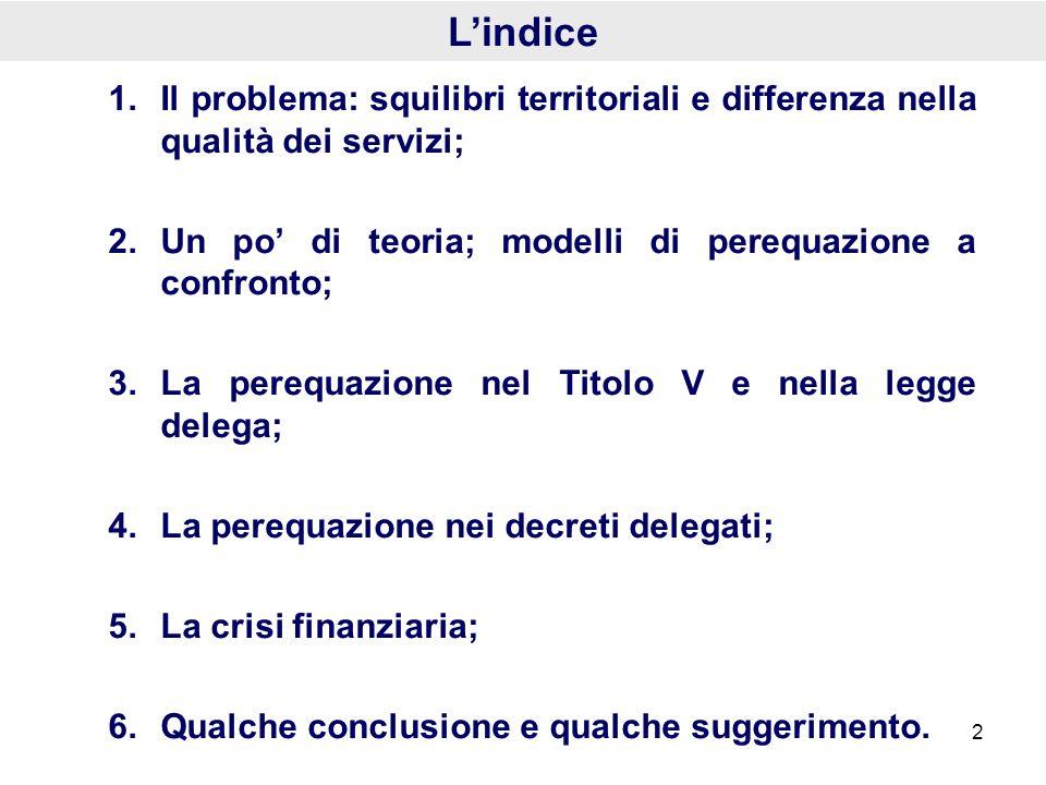 L'indice Il problema: squilibri territoriali e differenza nella qualità dei servizi; Un po' di teoria; modelli di perequazione a confronto;