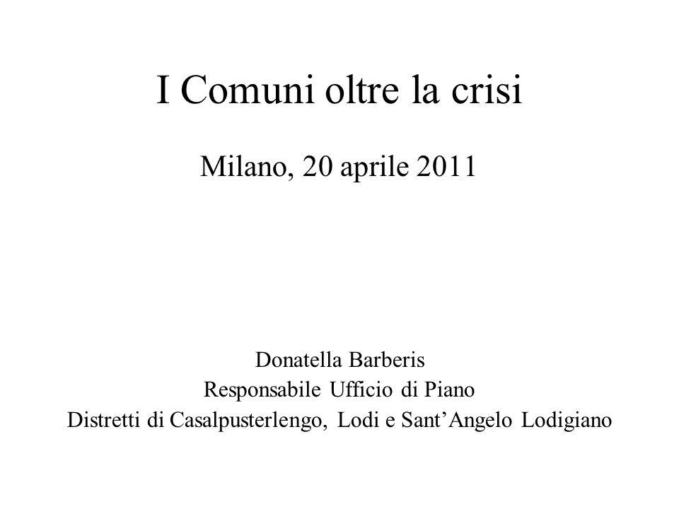 I Comuni oltre la crisi Milano, 20 aprile 2011 Donatella Barberis