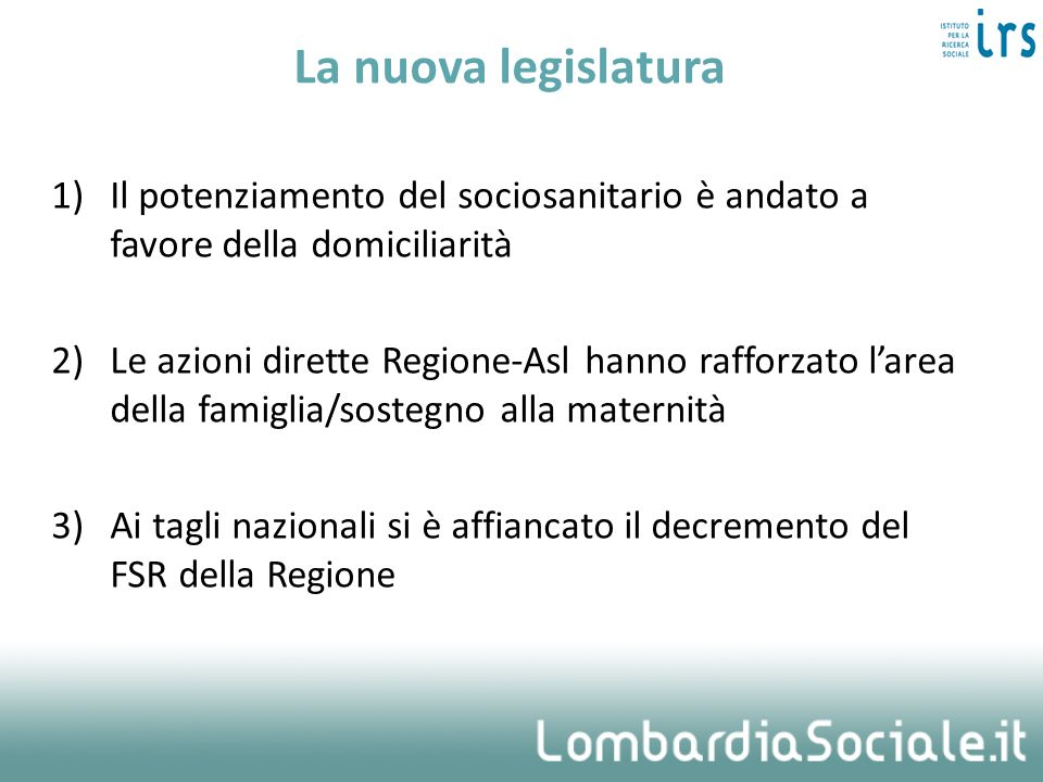 La nuova legislaturaIl potenziamento del sociosanitario è andato a favore della domiciliarità.
