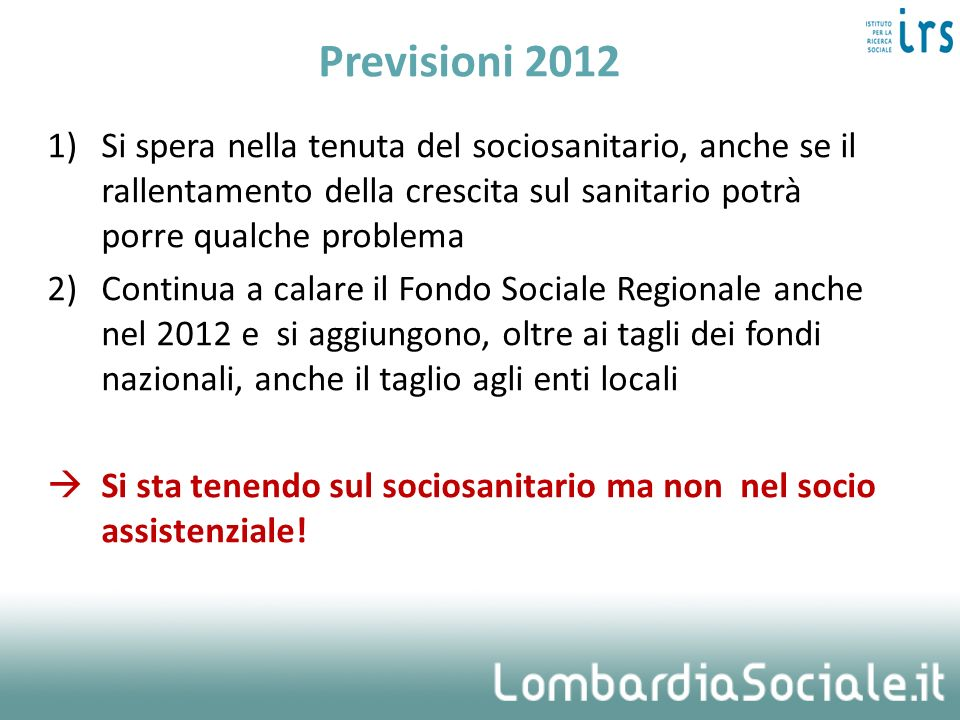 Previsioni 2012Si spera nella tenuta del sociosanitario, anche se il rallentamento della crescita sul sanitario potrà porre qualche problema.