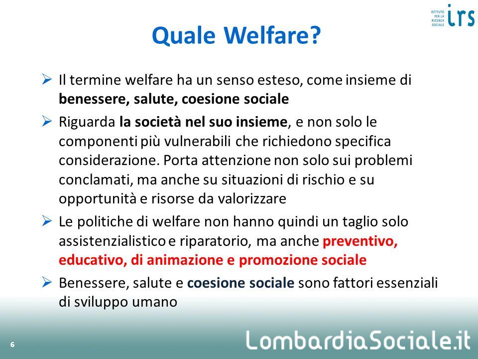 Quale Welfare Il termine welfare ha un senso esteso, come insieme di benessere, salute, coesione sociale.