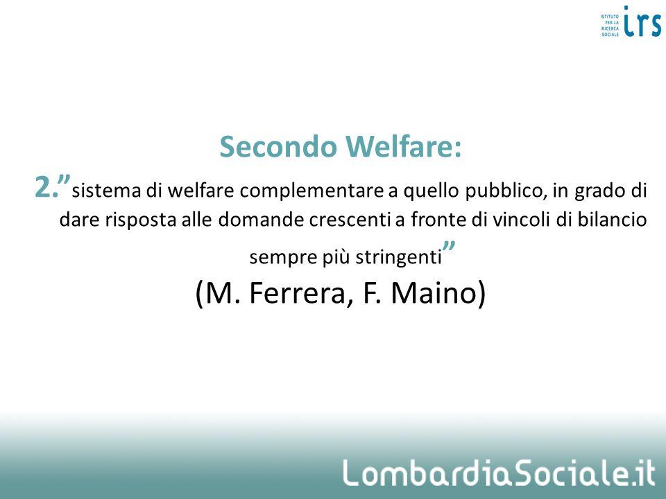 Secondo Welfare: 2. sistema di welfare complementare a quello pubblico, in grado di dare risposta alle domande crescenti a fronte di vincoli di bilancio sempre più stringenti (M.