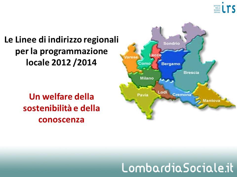 Le Linee di indirizzo regionali per la programmazione locale 2012 /2014 Un welfare della sostenibilità e della conoscenza