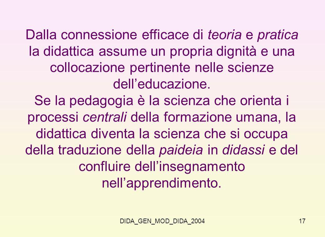 Dalla connessione efficace di teoria e pratica la didattica assume un propria dignità e una collocazione pertinente nelle scienze dell'educazione.