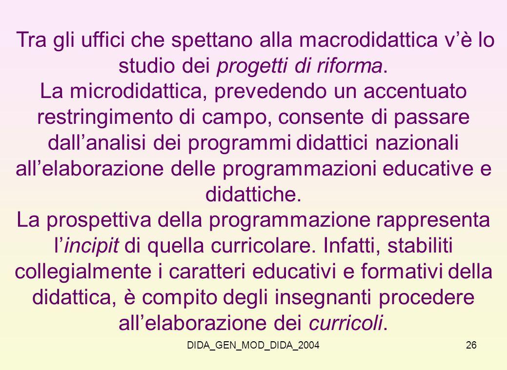 Tra gli uffici che spettano alla macrodidattica v'è lo studio dei progetti di riforma.