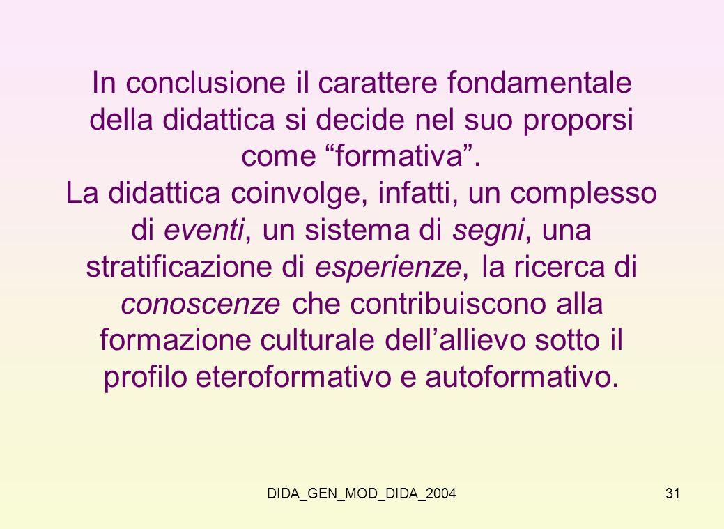 In conclusione il carattere fondamentale della didattica si decide nel suo proporsi come formativa .