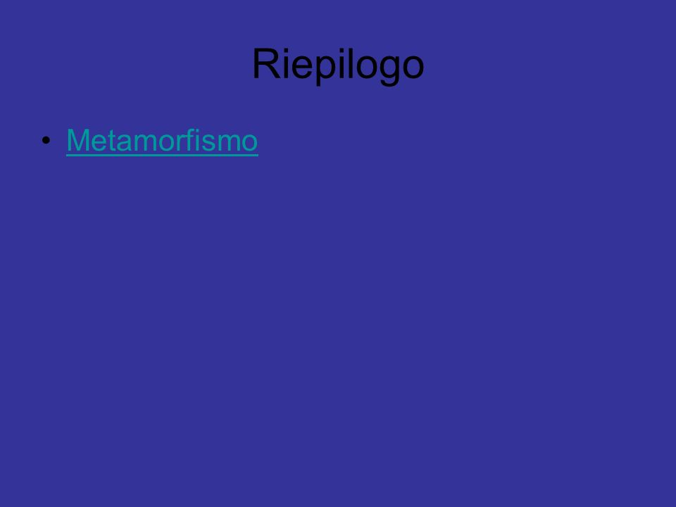 Riepilogo Metamorfismo