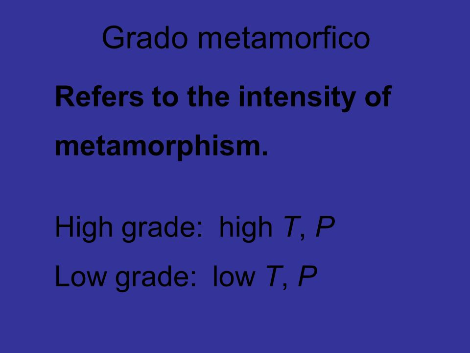 Grado metamorfico Refers to the intensity of metamorphism.