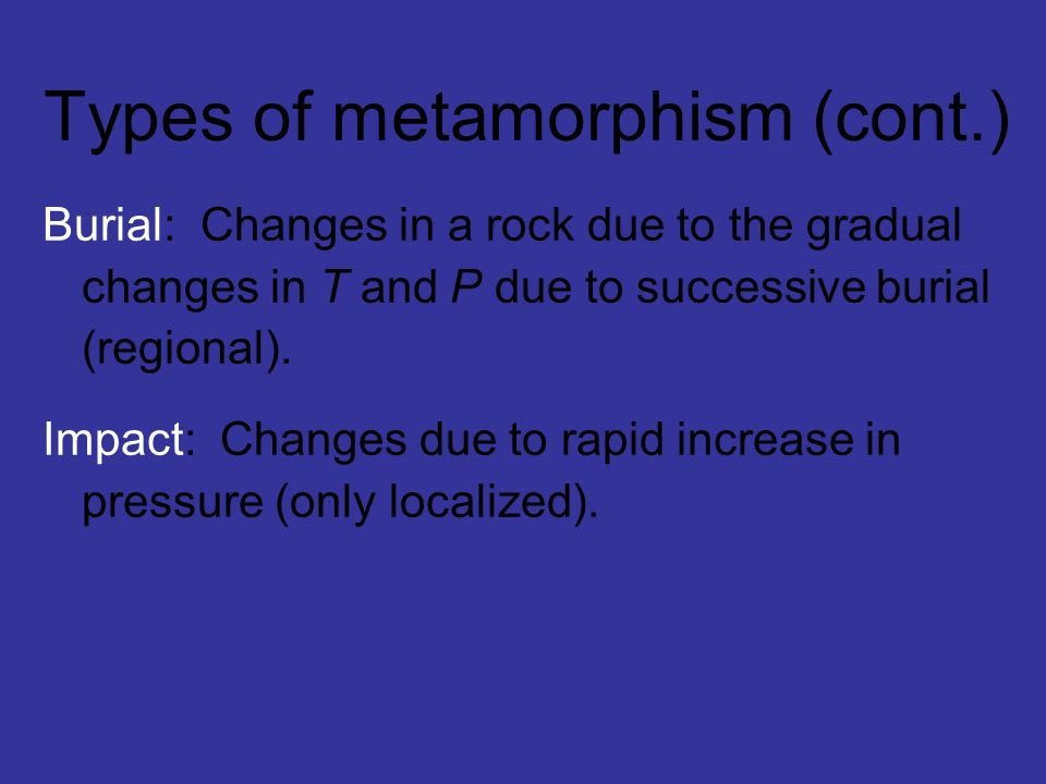 Types of metamorphism (cont.)