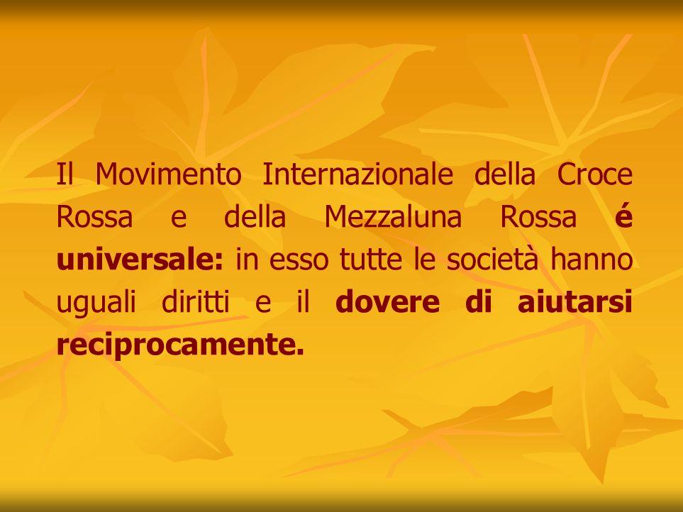 Il Movimento Internazionale della Croce Rossa e della Mezzaluna Rossa é universale: in esso tutte le società hanno uguali diritti e il dovere di aiutarsi reciprocamente.
