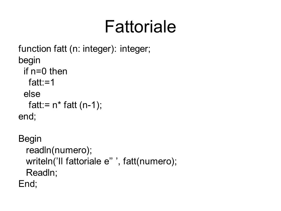 Fattoriale function fatt (n: integer): integer; begin if n=0 then