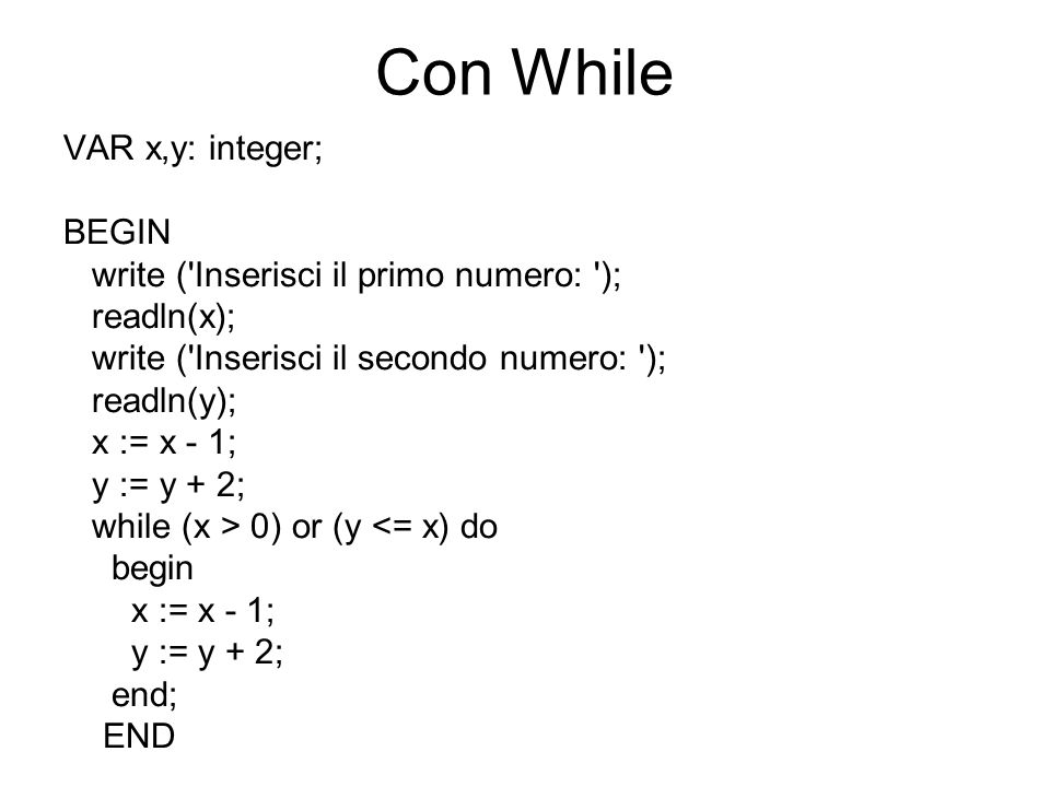Con While VAR x,y: integer; BEGIN