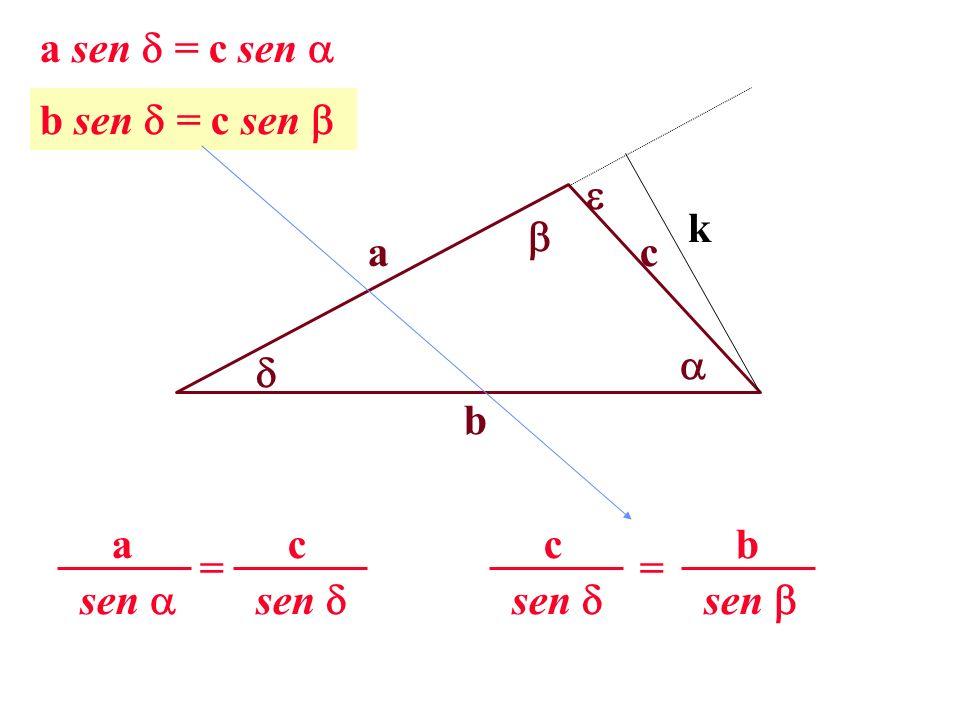 a sen = c sen  b sen = c sen   k  a c   b sen  c = sen  a sen  c sen  b =