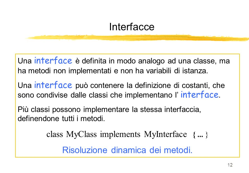 Interfacce class MyClass implements MyInterface { ... }