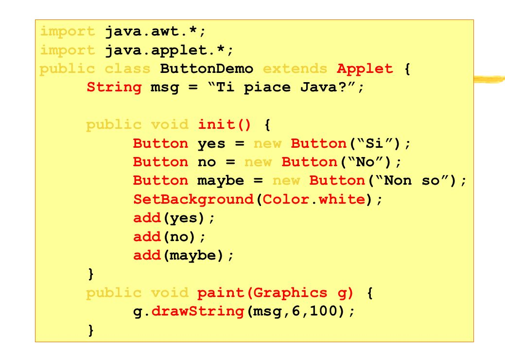 Esempio import java.awt.*; import java.applet.*;