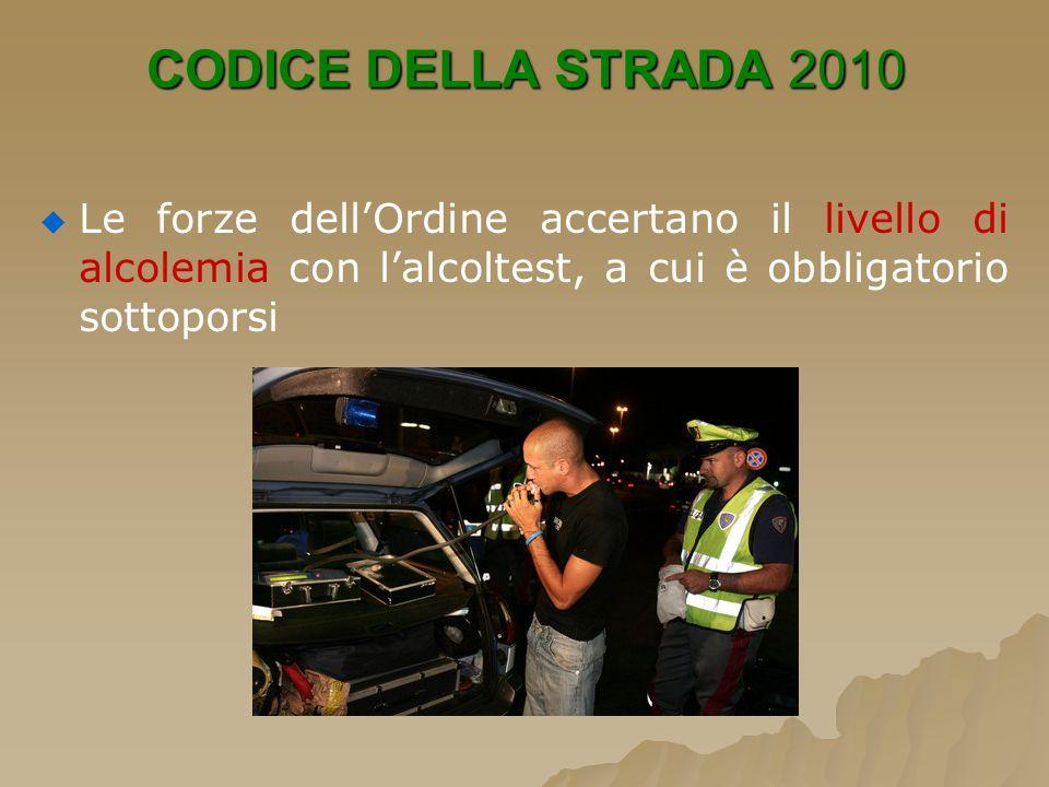 CODICE DELLA STRADA 2010Le forze dell'Ordine accertano il livello di alcolemia con l'alcoltest, a cui è obbligatorio sottoporsi.