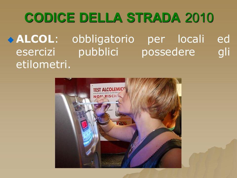 CODICE DELLA STRADA 2010ALCOL: obbligatorio per locali ed esercizi pubblici possedere gli etilometri.