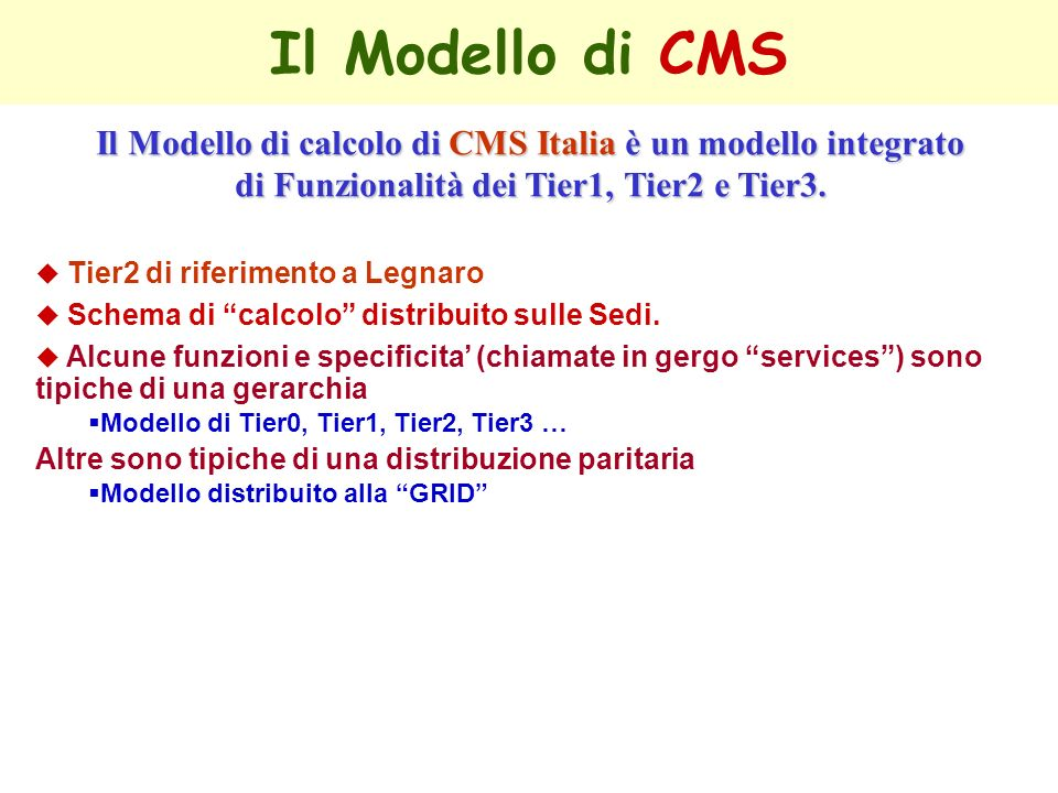 Il Modello di CMS Il Modello di calcolo di CMS Italia è un modello integrato. di Funzionalità dei Tier1, Tier2 e Tier3.