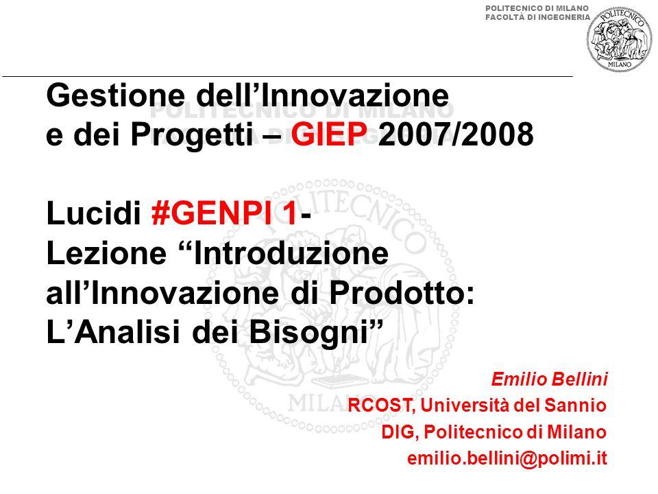 Gestione dell'Innovazione e dei Progetti – GIEP 2007/2008 Lucidi #GENPI 1- Lezione Introduzione all'Innovazione di Prodotto: L'Analisi dei Bisogni