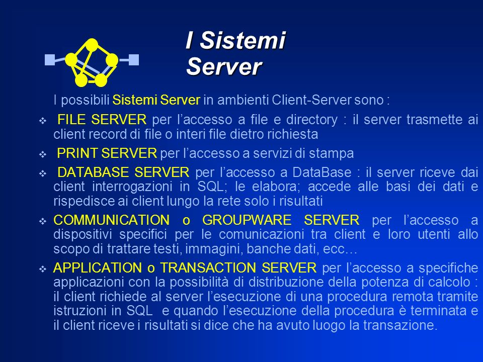I Sistemi Server I possibili Sistemi Server in ambienti Client-Server sono :