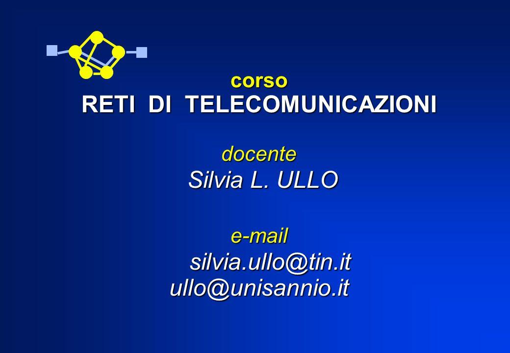 corso RETI DI TELECOMUNICAZIONI docente Silvia L. ULLO e-mail silvia