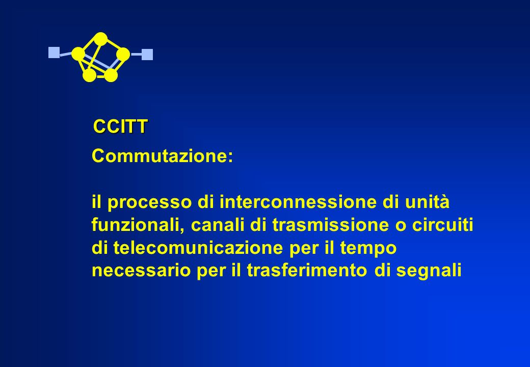 CCITTCommutazione: il processo di interconnessione di unità. funzionali, canali di trasmissione o circuiti.