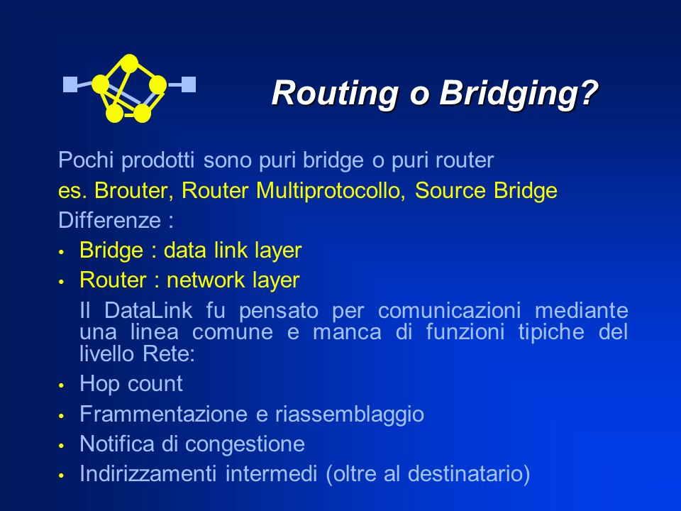 Routing o Bridging Pochi prodotti sono puri bridge o puri router