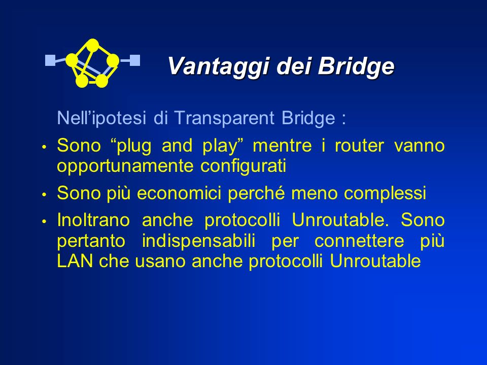 Vantaggi dei Bridge Nell'ipotesi di Transparent Bridge :