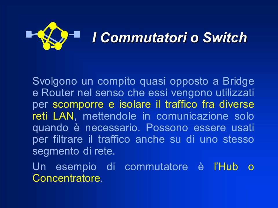 I Commutatori o Switch