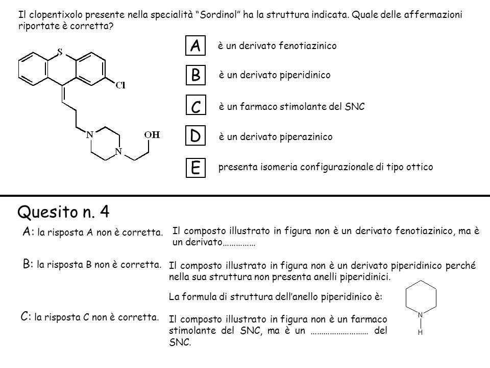 A B C D E Quesito n. 4 A: la risposta A non è corretta.