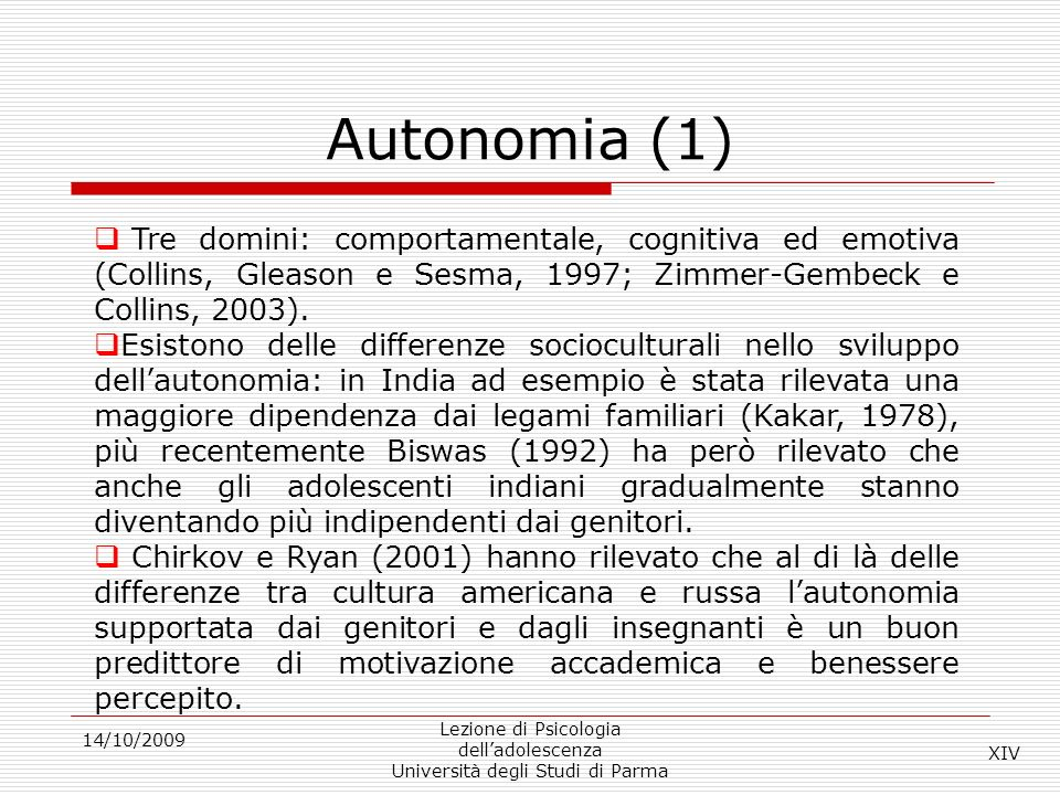 Autonomia (1)Tre domini: comportamentale, cognitiva ed emotiva (Collins, Gleason e Sesma, 1997; Zimmer-Gembeck e Collins, 2003).