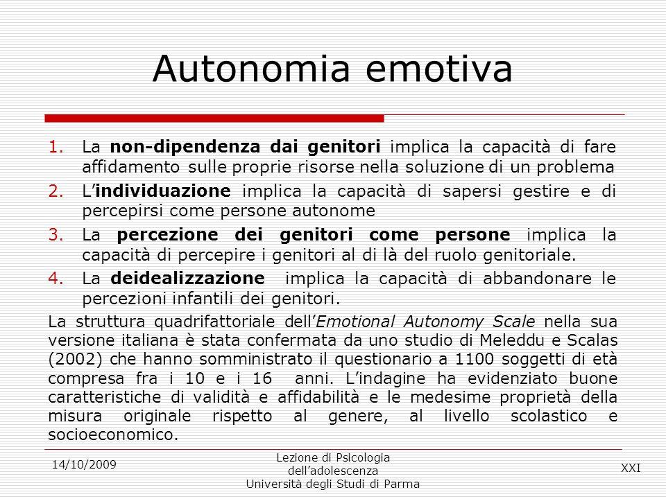 Autonomia emotiva La non-dipendenza dai genitori implica la capacità di fare affidamento sulle proprie risorse nella soluzione di un problema.