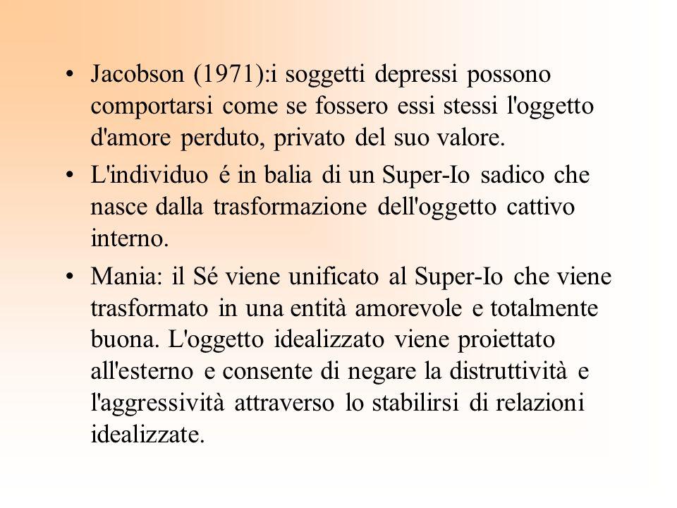 Jacobson (1971):i soggetti depressi possono comportarsi come se fossero essi stessi l oggetto d amore perduto, privato del suo valore.