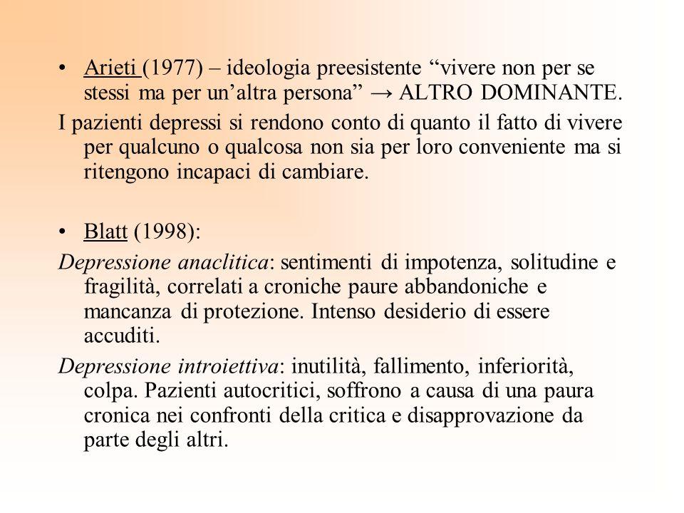 Arieti (1977) – ideologia preesistente vivere non per se stessi ma per un'altra persona → ALTRO DOMINANTE.
