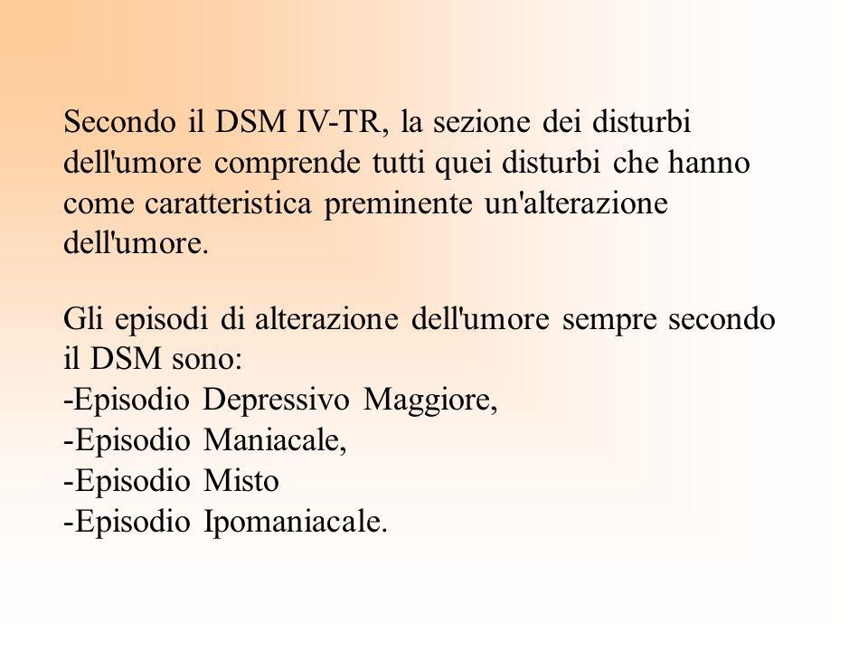 Secondo il DSM IV-TR, la sezione dei disturbi dell umore comprende tutti quei disturbi che hanno come caratteristica preminente un alterazione dell umore.