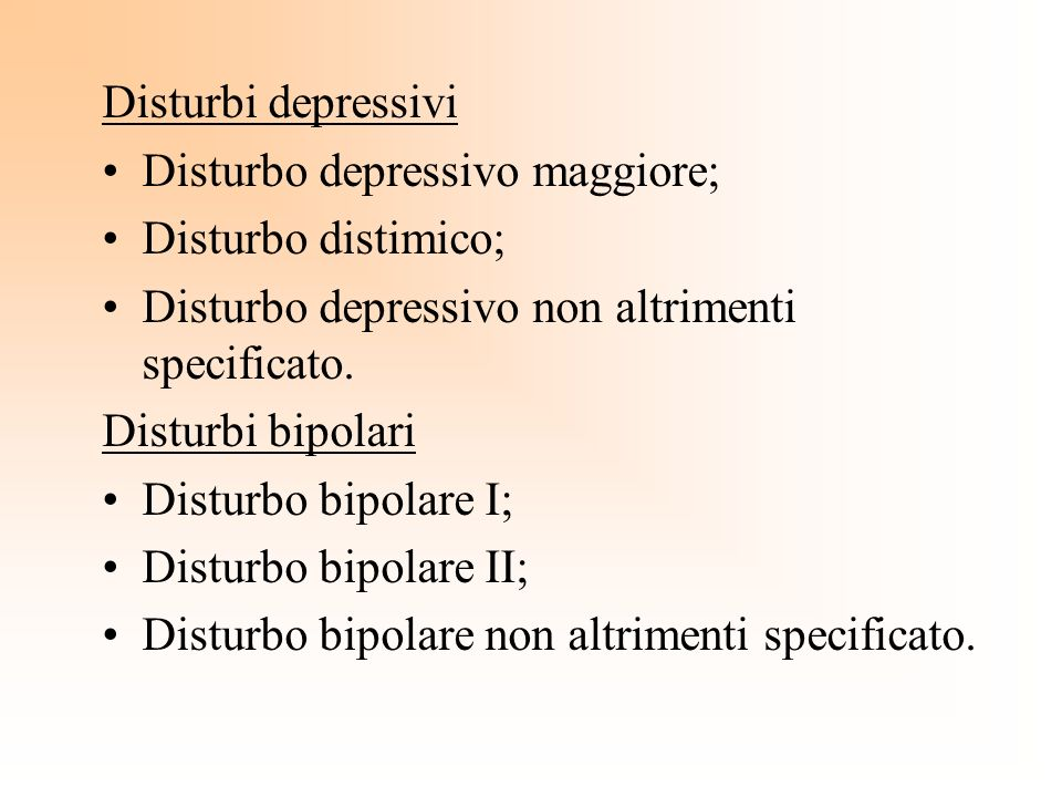 Disturbi depressiviDisturbo depressivo maggiore; Disturbo distimico; Disturbo depressivo non altrimenti specificato.