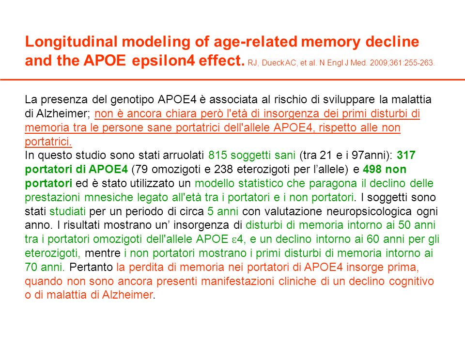 Longitudinal modeling of age-related memory decline and the APOE epsilon4 effect. RJ, Dueck AC, et al. N Engl J Med. 2009;361:255-263.
