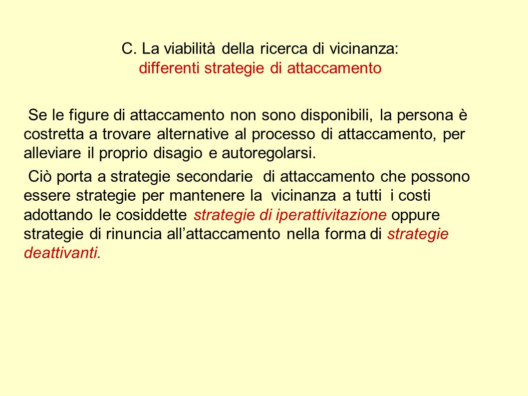 C. La viabilità della ricerca di vicinanza: differenti strategie di attaccamento