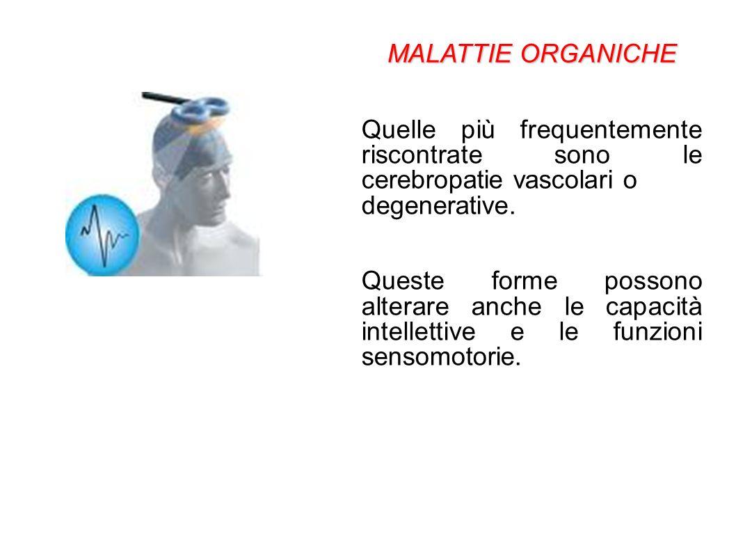 MALATTIE ORGANICHE Quelle più frequentemente riscontrate sono le cerebropatie vascolari o. degenerative.