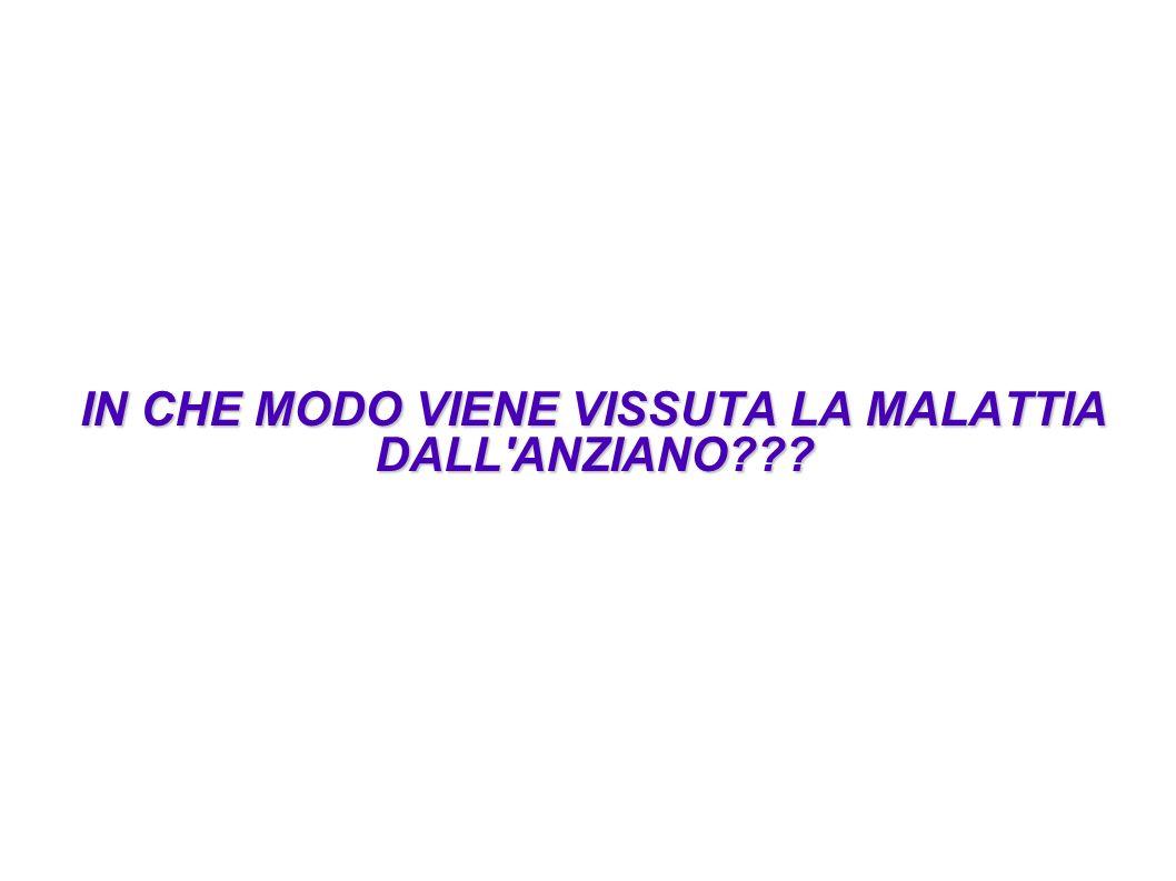 IN CHE MODO VIENE VISSUTA LA MALATTIA DALL ANZIANO