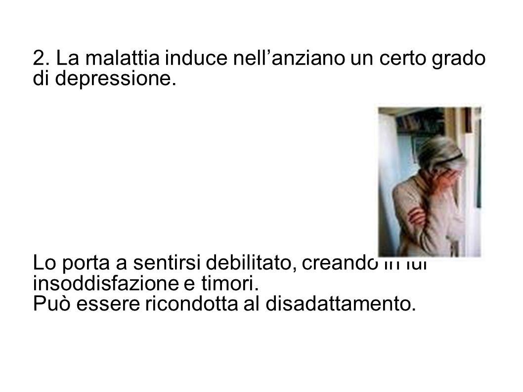 2. La malattia induce nell'anziano un certo grado di depressione.
