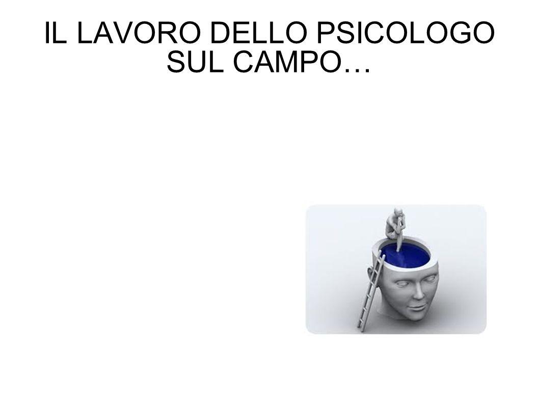 IL LAVORO DELLO PSICOLOGO SUL CAMPO…
