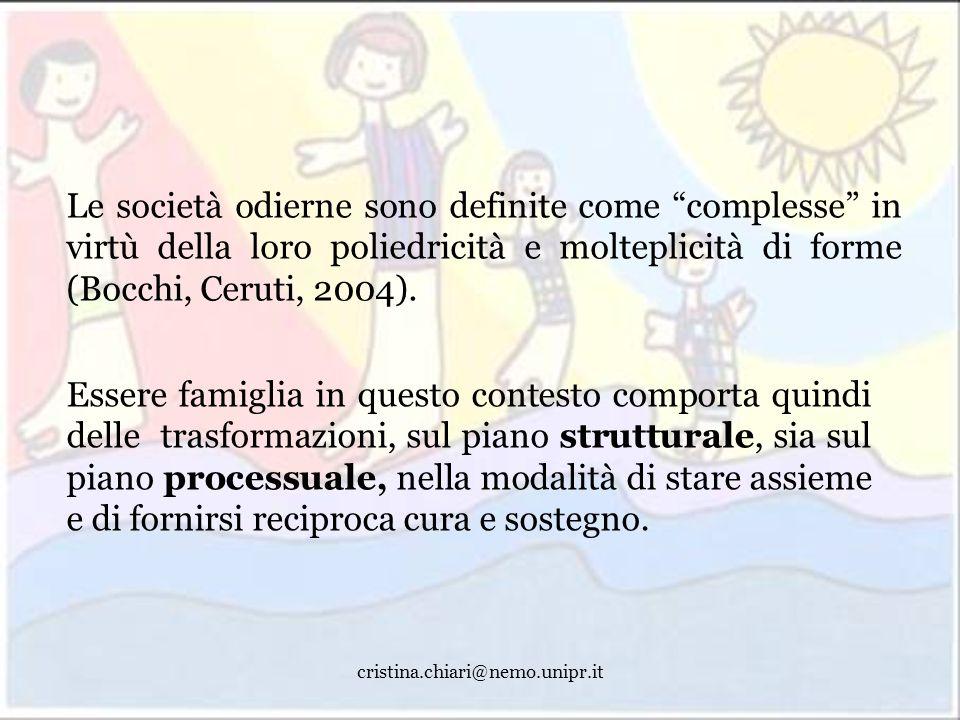 Le società odierne sono definite come complesse in virtù della loro poliedricità e molteplicità di forme (Bocchi, Ceruti, 2004).